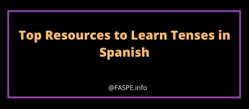 Resources to Learn Tenses in Spanish